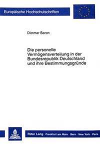 Die Personelle Vermoegensverteilung in Der Bundesrepublik Deutschland Und Ihre Bestimmungsgruende
