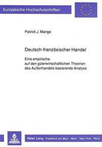 Deutsch-Franzoesischer Handel: Eine Empirische Auf Den Gueterwirtschaftlichen Theorien Des Aussenhandels Basierende Analyse