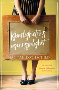 Kjærlighetens usannsynlighet - Hannah Rothschild pdf epub