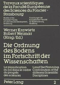 Die Ordnung Des Bodens Im Fortschritt Der Wissenschaften. La Planification Du Sol Dans Le Cadre Du Progres. Land Use Planning; Contribution of the Dif