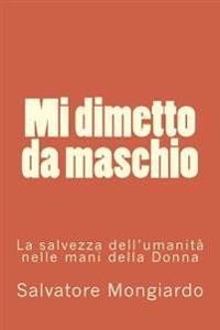 Mi Dimetto Da Maschio: La Salvezza Dell'umanita' Nelle Mani Della Donna