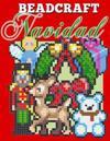 Beadcraft Navidad: Patrones de Navidad Para Perler, Qixels, Hama, Simbrix, Fuse, Melty, Nabbi, Pyslla, Punto de Cruz Y Mas!