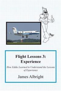 Flight Lessons 3: Experience: How Eddie Learned to Understand the Lessons of Experience