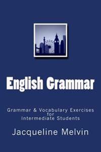 English Grammar: Grammar & Vocabulary Exercises for Intermediate Students