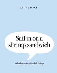 Sail in on a shrimp sandwich ...and other curious Swedish sayings