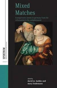 Mixed Matches: Transgressive Unions in Germany from the Reformation to the Enlightenment