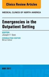 Emergencies in the Outpatient Setting, an Issue of Medical Clinics of North America