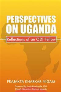 Perspectives On Uganda : Reflections of an Odi Fellow