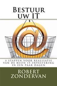 Bestuur Uw It: 5 Stappen Voor Realisatie Van de Beste It-Investering in Een Paar Dagen
