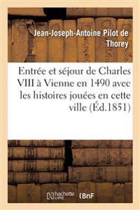 Entree Et Sejour de Charles VIII a Vienne En 1490 Avec Les Histoires Jouees En Cette Ville