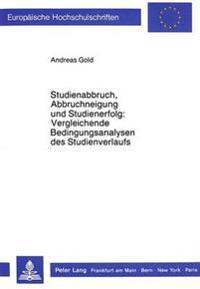 Studienabbruch, Abbruchneigung Und Studienerfolg: . Vergleichende Bedingungsanalysen Des Studienverlaufs