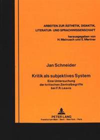 Kritik ALS Subjektives System: Eine Untersuchung Der Kritischen Zentralbegriffe Bei F.R. Leavis
