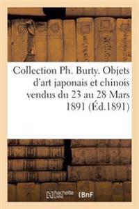 Collection PH. Burty. Objets D'Art Japonais Et Chinois Vendus Du 23 Au 28 Mars 1891