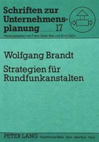 Strategien Fuer Rundfunkanstalten: Strategische Entwicklungsmoeglichkeiten Der Oeffentlich-Rechtlichen Rundfunkanstalten