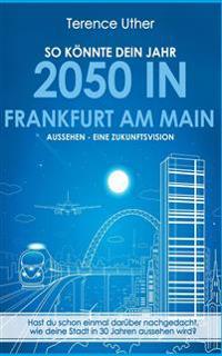 So könnte dein Jahr 2050 in Frankfurt am Main aussehen - Eine Zukunftsvision