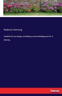 Friedrich Carl Von Savigny, Ein Beitrag Zu Seiner Wurdigung Von Dr. R. Stintzing