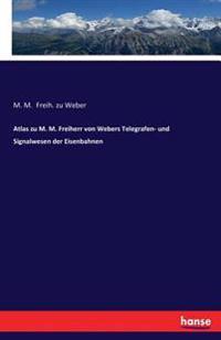 Atlas Zu M. M. Freiherr Von Webers Telegrafen- Und Signalwesen Der Eisenbahnen