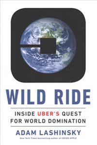 Wild ride - inside ubers quest for world domination