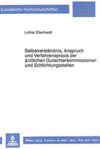 Selbstverstaendnis, Anspruch Und Verfahrenspraxis Der Aerztlichen Gutachterkommissionen Und Schlichtungsstellen: Eine Untersuchung Zur Rechtsstellung