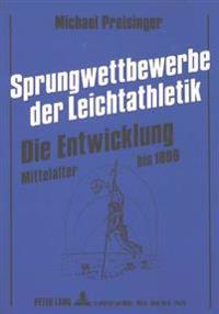 Sprungwettbewerbe Der Leichtathletik - Die Entwicklung: Von Den Volkstuemlichen Wettbewerben Des Mittelalters Bis 1896