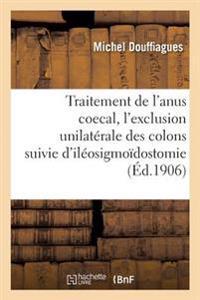 Du Traitement de L'Anus Coecal, Par L'Exclusion Unilaterale Des Colons Suivie D'Ileosigmoidostomie