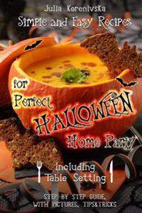 Simple and Easy Recipes for Perfect Halloween Home Party: Including Table Setting (with Pictures, Step by Step Guide)