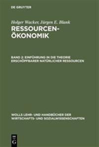 Ressourcenokonomik, Band 2, Einfuhrung in Die Theorie Erschopfbarer Naturlicher Ressourcen