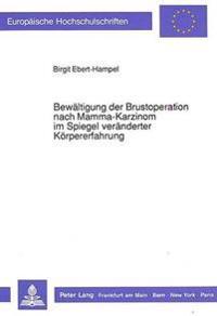 Bewaeltigung Der Brustoperation Nach Mamma-Karzinom Im Spiegel Veraenderter Koerpererfahrung