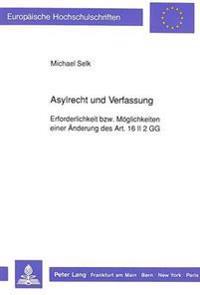 Asylrecht Und Verfassung: Erforderlichkeit Bzw. Moeglichkeiten Einer Aenderung Des Art. 16 II 2 Gg