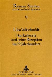 Das Kalevala Und Seine Rezeption Im 19. Jahrhundert: Eine Analyse Von Rezeptionsdokumenten Aus Dem Deutschen Sprachraum