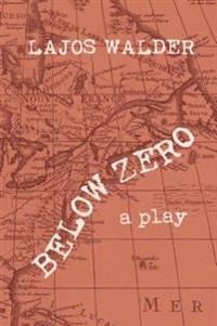 Below Zero: A Play