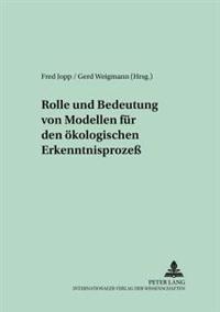 Rolle Und Bedeutung Von Modellen Fuer Den Oekologischen Erkenntnisprozeß