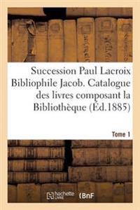 Succession Paul LaCroix Bibliophile Jacob. Catalogue Des Livres Composant La Bibliotheque Tome 1
