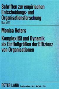 Komplexitaet Und Dynamik ALS Einflussgroessen Der Effizienz Von Organisationen: Eine Empirische Untersuchung