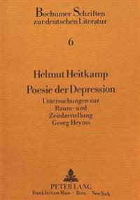 Poesie Der Depression: Untersuchungen Zur Raum- Und Zeitdarstellung Georg Heyms