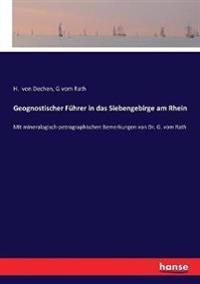 Geognostischer Führer in das Siebengebirge am Rhein