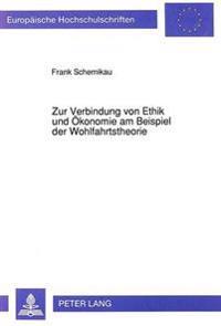 Zur Verbindung Von Ethik Und Oekonomie Am Beispiel Der Wohlfahrtstheorie: Ein Dogmenhistorischer Abriss Von Adam Smith Bis in Die Gegenwart Unter Beso