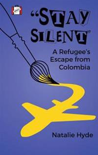 Stay Silent: A Refugee's Escape from Colombia