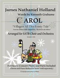 "Carol ""Villagers All This Frosty Tide"": Arranged for Satb Choir and Orchestra"