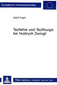 Tauflehre Und Taufliturgie Bei Huldrych Zwingli