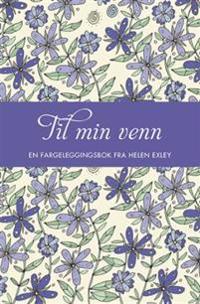 Til min venn; en fargeleggingsbok fra Helen Exley -  pdf epub