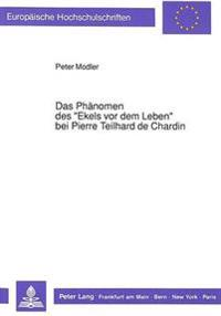 Das Phaenomen Des -Ekels VOR Dem Leben- Bei Pierre Teilhard de Chardin