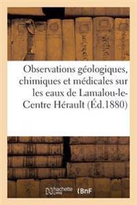 Observations Geologiques, Chimiques Et Medicales Sur Les Eaux de Lamalou-Le-Centre Herault
