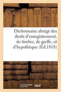 Dictionnaire Abrege Des Droits D'Enregistrement, de Timbre, de Greffe, Et D'Hypotheque