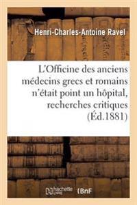 L'Officine Des Anciens M�decins Grecs Et Romains n'�tait Point Un H�pital, Recherches Critiques