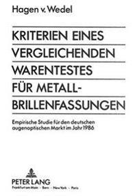 Kriterien Eines Vergleichenden Warentestes Fuer Metall-Brillenfassungen: Empirische Studie Fuer Den Deutschen Augenoptischen Markt Im Jahr 1986
