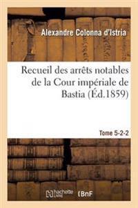 Recueil Des Arrets Notables de la Cour Imperiale de Bastia. Tome 5-2-2