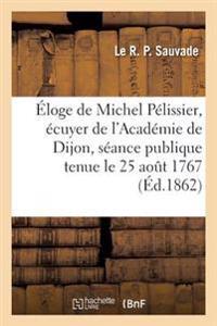 �loge de Michel P�lissier, �cuyer de l'Acad�mie de Dijon Dans La S�ance Publique de l'Acad�mie