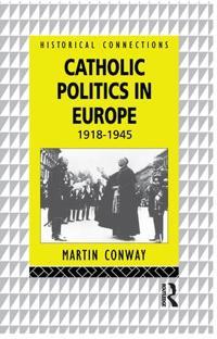 Catholic Politics in Europe 1918-1945