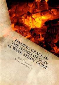 Finding Grace in the Names of God: 12 Week Study Guide